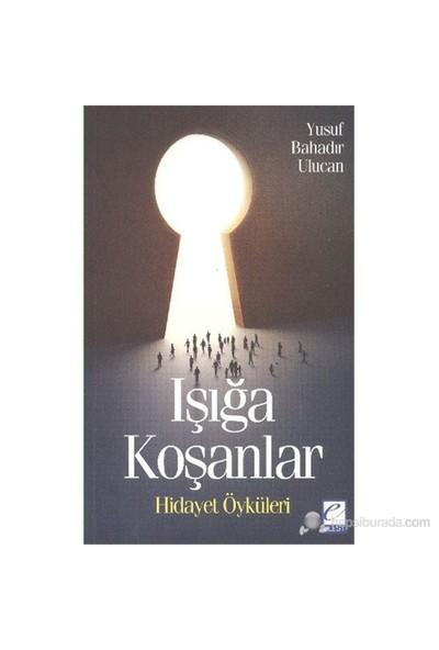 Işığa Koşanlar Hidayet Öyküleri-Yusuf Bahadır Ulucan