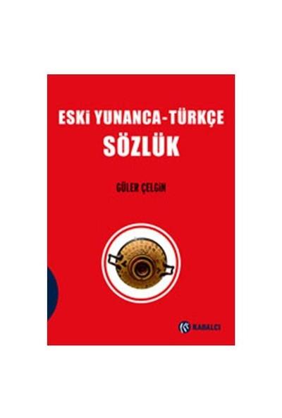 Eski Yunanca – Türkçe Sözlük - Güler Çelgin