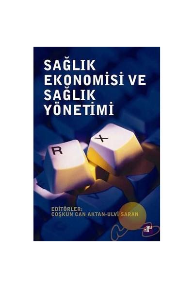 Sağlık Ekonomisi Ve Sağlık Yönetimi-Coşkun Can Aktan