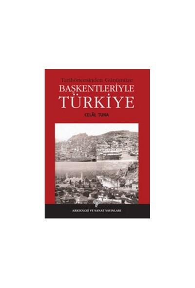 Tarihöncesinden Günümüze Başkentleriyle Türkiye-Celal Tuna