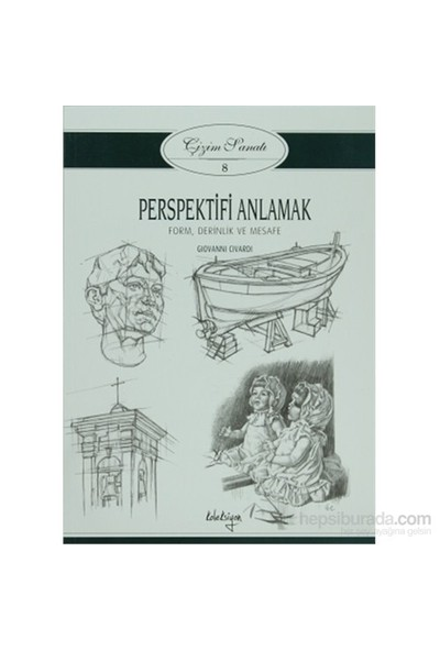 Çizim Sanatı 8 - Perspektifi Anlamak - Form, Derinlik ve Mesafe - Giovanni Civardi