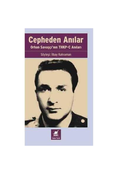 Cepheden Anılar: Orhan Savaşçı'Nın Thkp-C Anıları-İlbay Kahraman