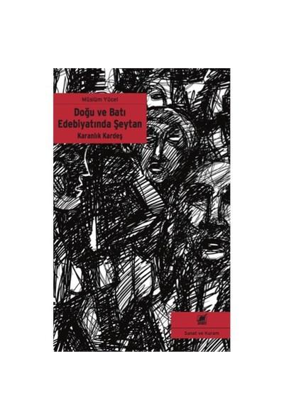 Karanlık Kardeş - Doğu Ve Batı Edebiyatında Şeytan-Müslüm Yücel