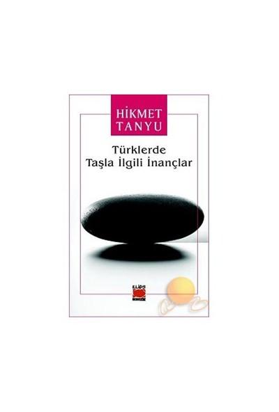 Türklerde Taşla İlgili İnançlar-Hikmet Tanyu