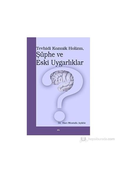 Tevhidi Kozmik Holizm, Şüphe Ve Eski Uygarlıklar-Hacı Mustafa Açıköz