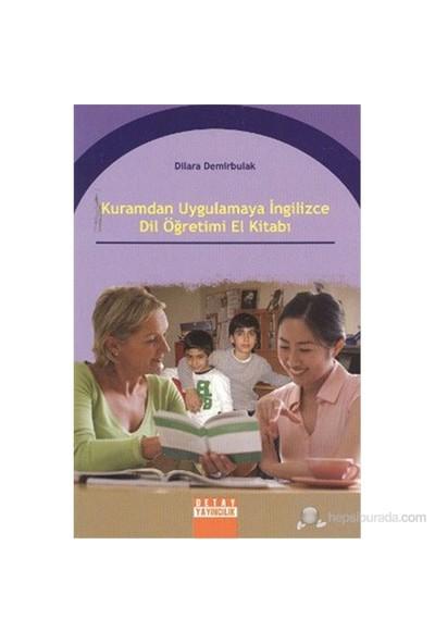 Kuramdan Uygulamaya İngilizce Dil Öğretimi El Kitabı - Dilara Demirbulak