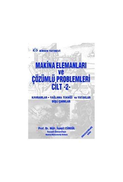 Makina Elemanları Ve Çözümlü Problemleri Cilt: 2 - İsmail Cürgül