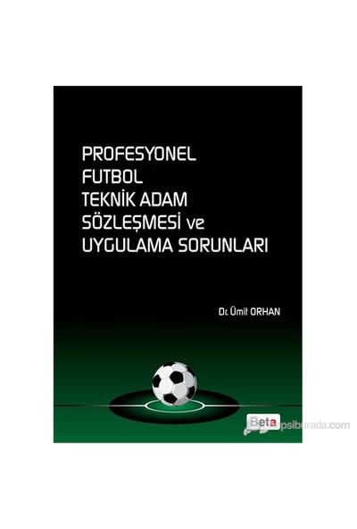 Profesyonel Futbol Teknik Adam Sözleşmesi Ve Uygulama Sorunları-Ümit Orhan
