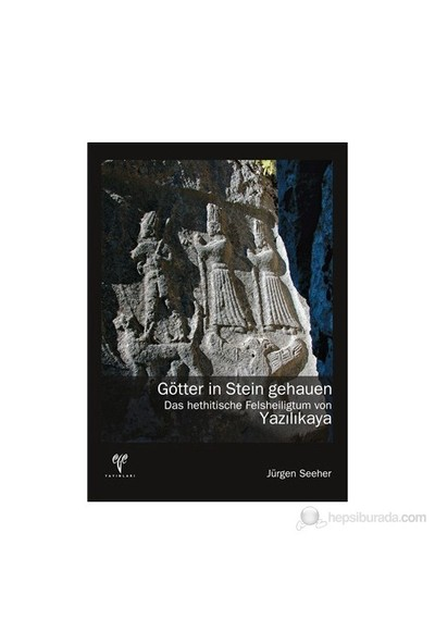 Götter in Stein gehauen. Das hethitische Felsheiligtum von Yazılıkaya