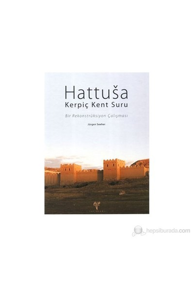 Hattusa Kerpiç Kent Suru - (Bir Rekonstrüksiyon Çalışması)-Jürgen Seeher