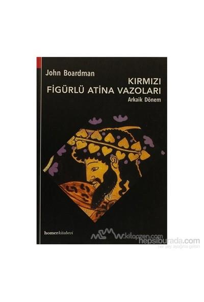 Kırmızı Figürlü Atina Vazoları - John Boardman