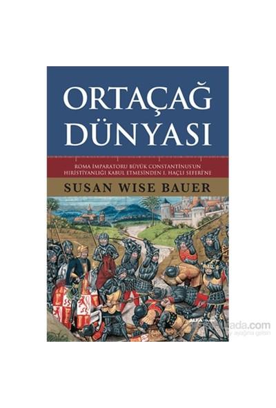 Ortaçağ Dünyası - Roma İmparatoru Büyük Constantinus'un Hıristiyanlığı Kabul Etmesinden 1. Haçlı Seferi'ne - Susan Wise Bauer
