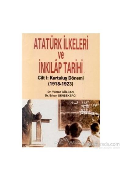 Atatürk İlkeleri Ve İnkılap Tarihi Cilt 1: Kurtuluş Dönemi 1918-1923-Yılmaz Gülcan
