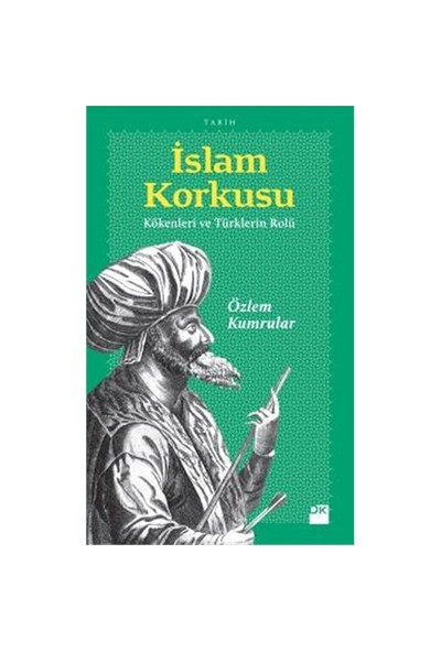 İslam Korkusu - Kökenleri Ve Türklerin Rolü-Özlem Kumrular