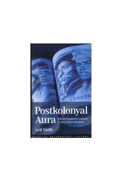 Postkolonyal Aura : Küresel Kapitalizm Çağında Üçüncü Dünya Eleştirisi