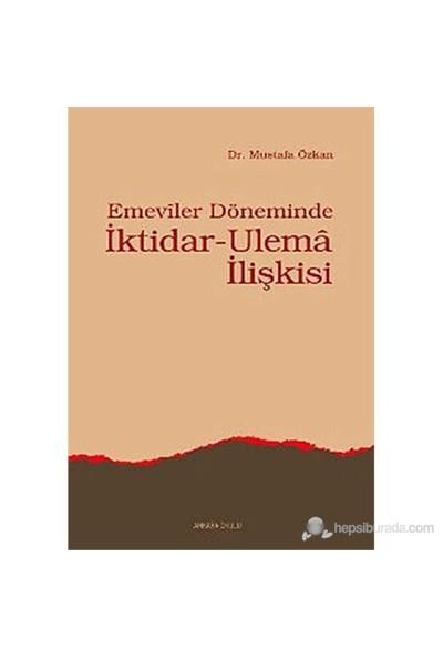 Emeviler Döneminde İktidar-Ulema İlişkisi - Mustafa Özkan