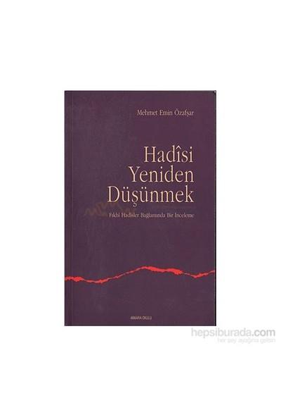 Hadisi Yeniden Düşünmek-Mehmet Emin Özafşar