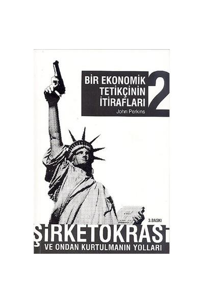 Bir Ekonomik Tetikçinin İtirafları 2: Şirketokrasi Ve Ondan - John Perkins