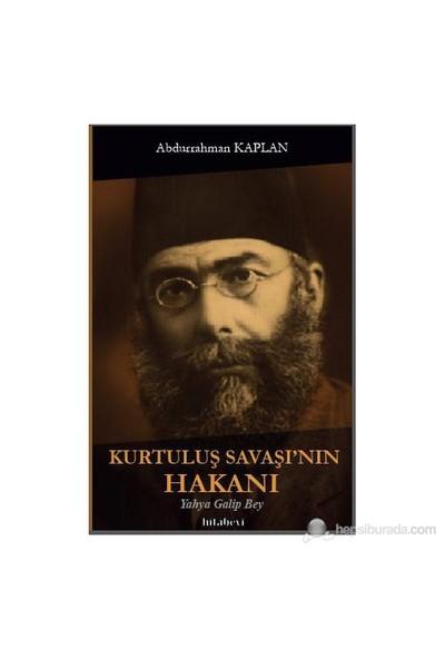 Kurtuluş Savaşı'Nın Hakanı - Yahya Galip Bey-Abdurrahman Kaplan