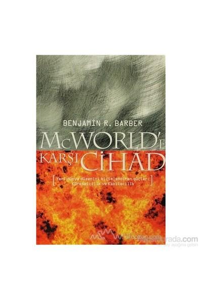 Mcworld'E Karşı Cihad: Küreselleşme Ve Kabilecilik Dünyayı Nasıl Yeniden Şekillendiriyor-Benjamin R. Barber