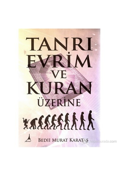 Tanrı Evrim ve Kuran Üzerine - Bedii Murat Karataş