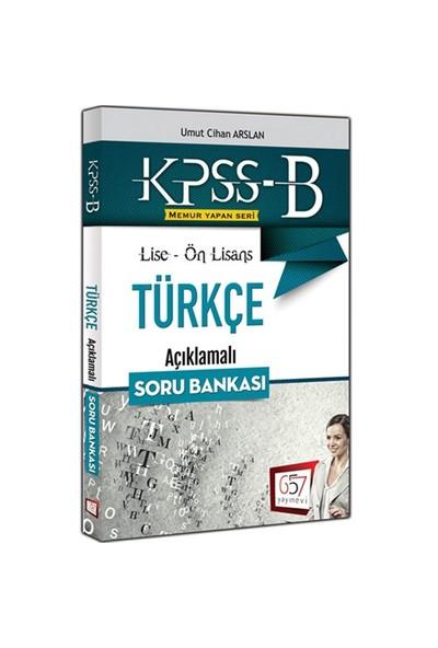 657 Yayınevi Kpss-B 2016 Lise Ön Lisans Türkçe Açıklamalı Soru Bankası-Umut Cihan Arslan