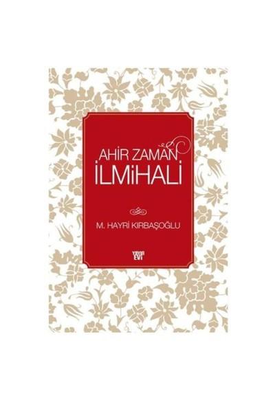 Ahir Zaman İlmihali - Mehmed Hayri Kırbaşoğlu