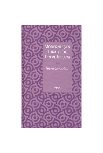 Modernleşen Türkiyede Din Ve Toplum-İhsan Çapcıoğlu