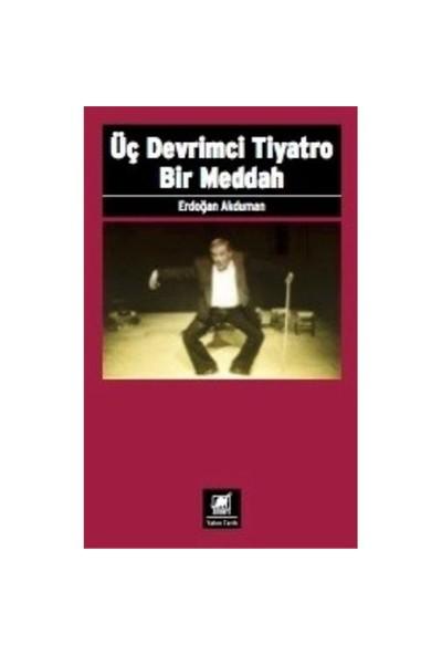Üç Devrimci Tiyatro Bir Meddah-Erdoğan Akduman