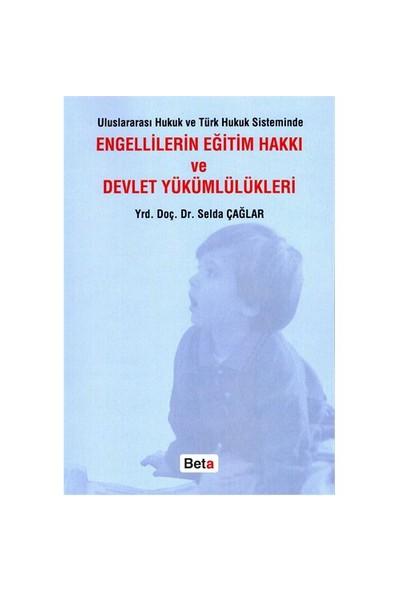 Uluslararası Hukuk ve Türk Hukuk Sisteminde Engellilerin Eğitim Hakkı ve Devlet Yükümlülükleri - Selda Çağlar