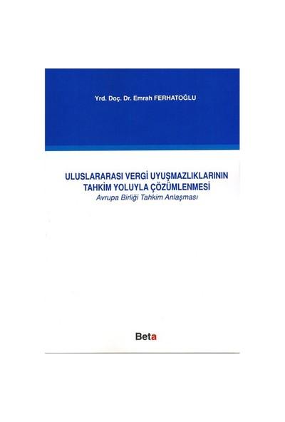 Uluslararası Vergi Uyuşmazlıklarının Tahkim Yoluyla Çözümlenmesi - Emrah Ferhatoğlu