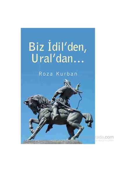 Biz İdil'Den, Ural'Dan…-Roza Kurban