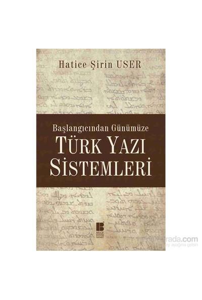 Başlangıcından Günümüze - Türk Yazı Sistemleri-Hatice Şirin User