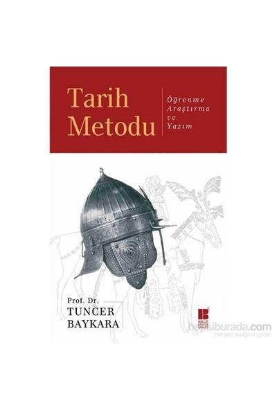 Tarih Metodu - Öğrenme, Araştırma Ve Yazım-Tuncer Baykara