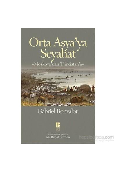 Orta Asya'Ya Seyahat -Moskova'Dan Türkistan'A--Gabriel Bonvalot