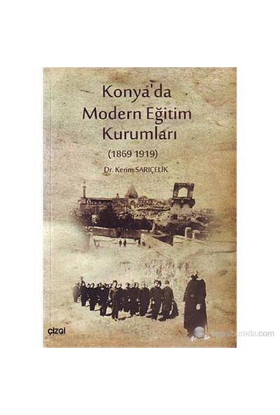 Konya'Da Modern Eğitim Kurumları (1869 - 1919)-Kerim Sarıçelik