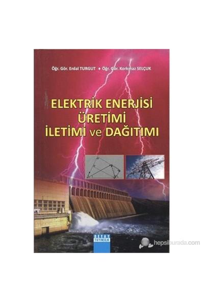 Elektrik Enerjisi Üretimi İletimi Ve Dağıtımı-Korkmaz Selçuk