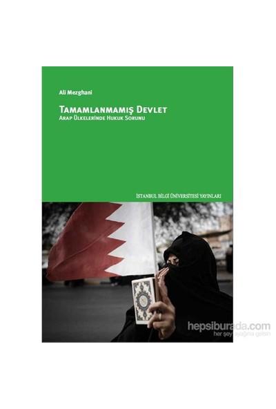 Tamamlanmamış Devlet: Arap Ülkelerinde Hukuk Sorunu-Ali Mezghani