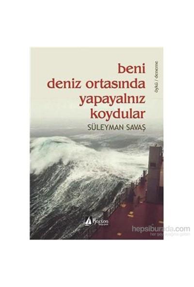 Beni Deniz Ortasında Yapayanlız Koydular-Süleyman Savaş