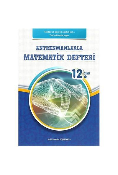 Antrenman 12. Sınıf Antrenmanlarla Matematik Defteri - Halil İbrahim Küçükkaya
