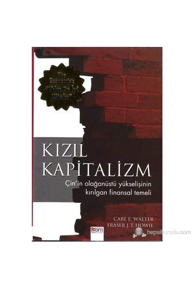 Kızıl Kapitalizm - (Çin'İn Olağanüstü Yükselişinin Kırılgan Finansal Temeli)-Fraser J. T. Howie