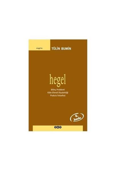 Hegel - Bilinç Problemi, Köle-Efendi Diyalektiği Praksis Felsefesi