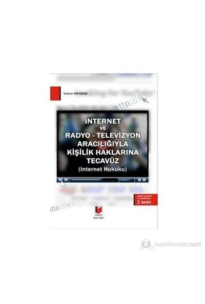 İnternet Ve Radyo - Televizyon Aracılığıyla Kişilik Haklarına Tecavüz - Volkan Sırabaşı