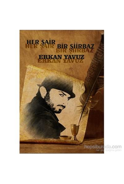 Her Şair Bir Şiirbaz-Erkan Yavuz