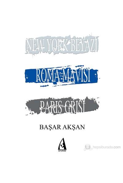 New York Beyazı, Roma Mavisi, Paris Grisi - Başar Akşan