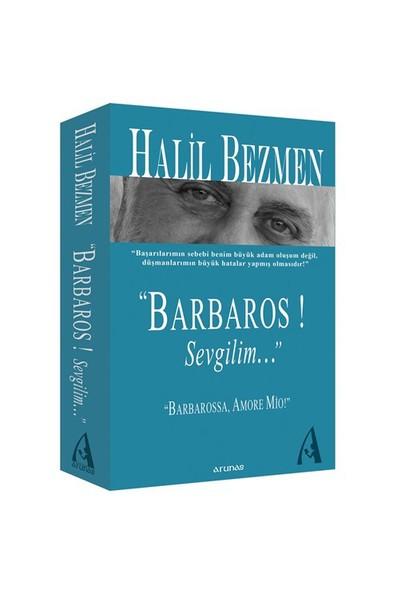 """Barbaros! Sevgilim… - (""""Ben Bir Askerim Ve İşim, Ölmeden Öldürmektir."""")-Halil Bezmen"""