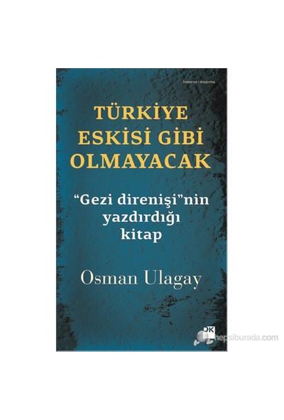 """Türkiye Eskisi Gibi Olmayacak - """"Gezi Direnişi"""" Nin Yazdırdığı Kitap-Osman Ulagay"""
