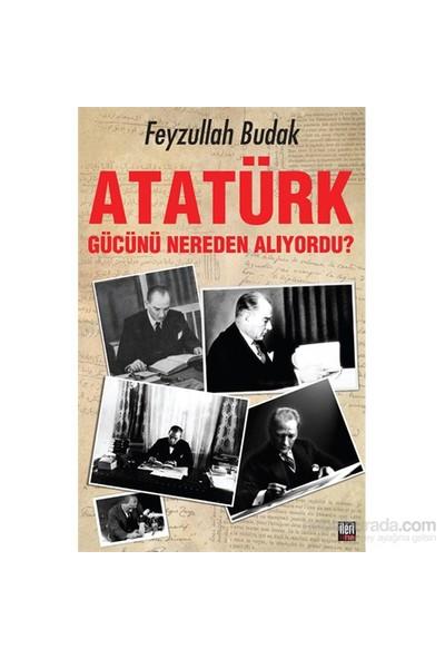 Atatürk Gücünü Nereden Alıyordu?-Feyzullah Budak