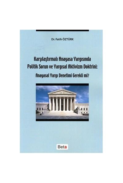 Karşılaştırmalı Anayasa Yargısında Politik Sorun Ve Yargısal Aktivizm-Fatih Öztürk