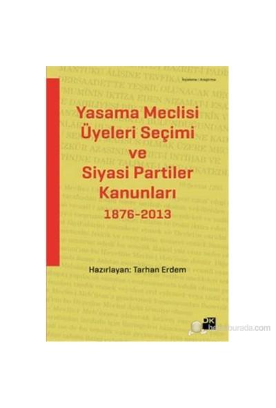 Yasama Meclisi Üyeleri Seçimi Ve Siyasi Partiler Kanunları 1876-2013-Tarhan Erdem